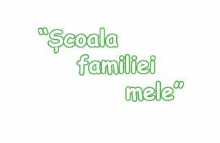 Sesiunea dedicata parintilor -Scoala Familiei Mele-